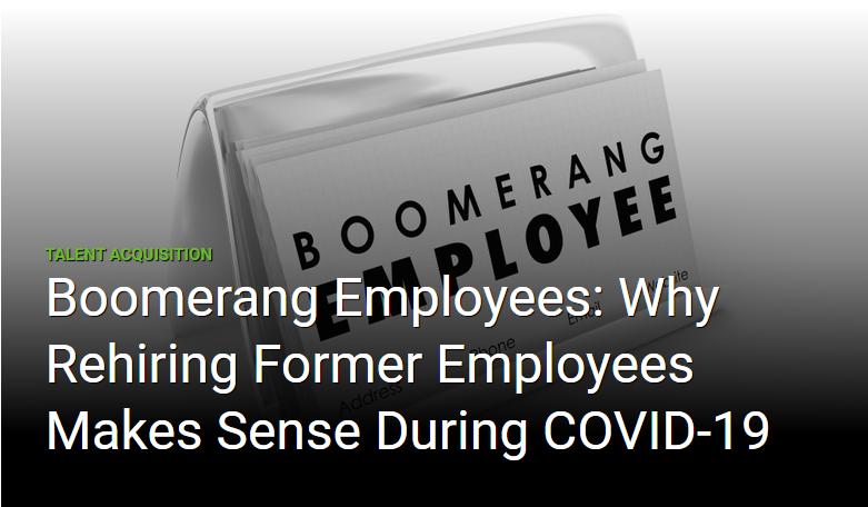 Boomerang Employees: Why Rehiring Former Employees Makes Sense During COVID-19